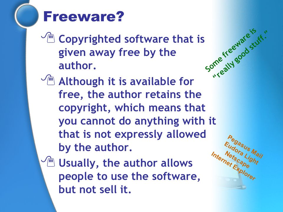 Freeware Copyrighted software that is given away free by the author.