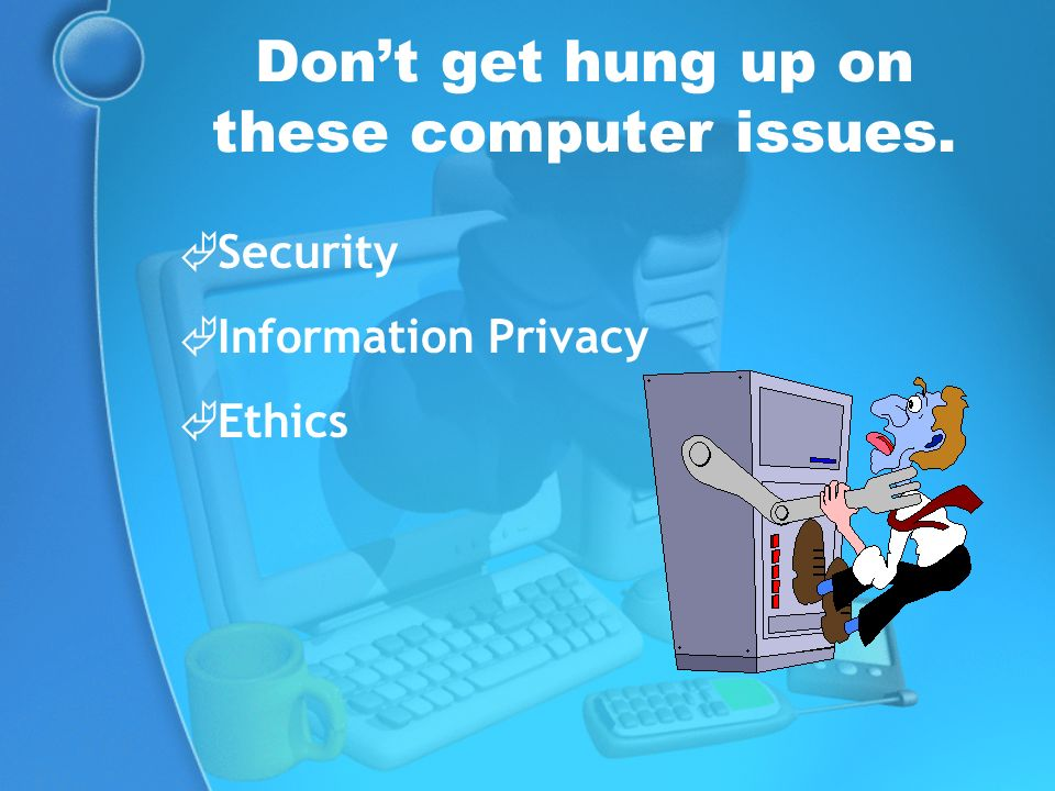 Don't get hung up on these computer issues.