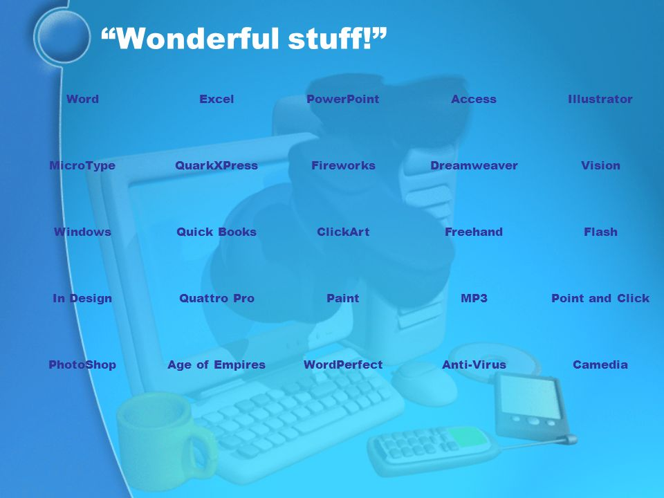 Wonderful stuff! Word Excel PowerPoint Access Illustrator MicroType