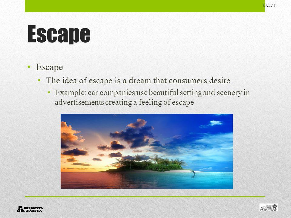 Escape Escape The idea of escape is a dream that consumers desire