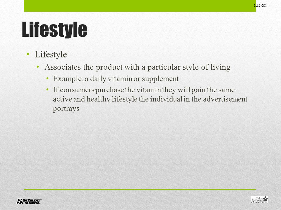 Lifestyle Lifestyle. Associates the product with a particular style of living. Example: a daily vitamin or supplement.