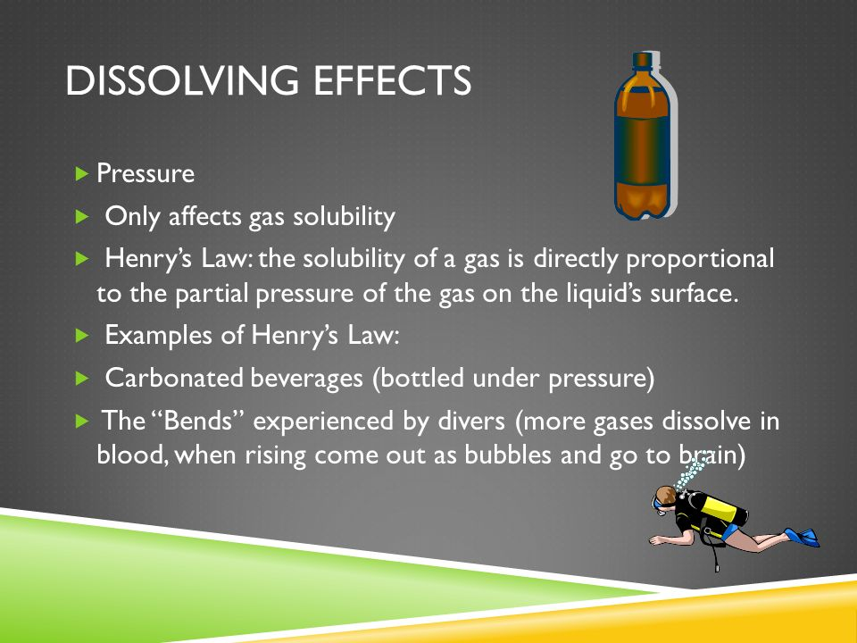 Dissolving effects Pressure Only affects gas solubility