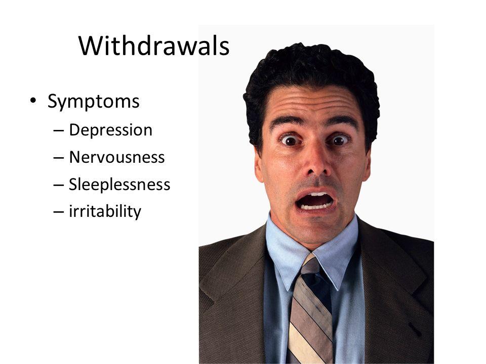 Withdrawals Symptoms Depression Nervousness Sleeplessness irritability