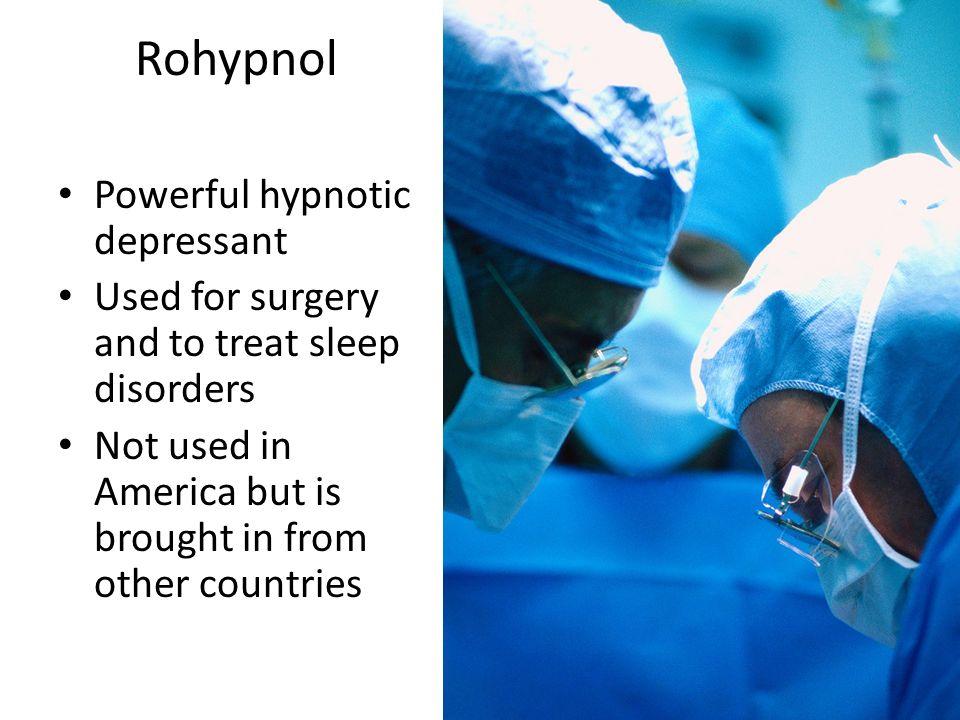 Rohypnol Powerful hypnotic depressant