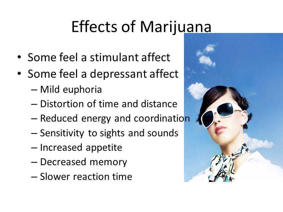 Effects of Marijuana Some feel a stimulant affect