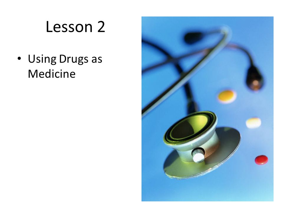 Lesson 2 Using Drugs as Medicine