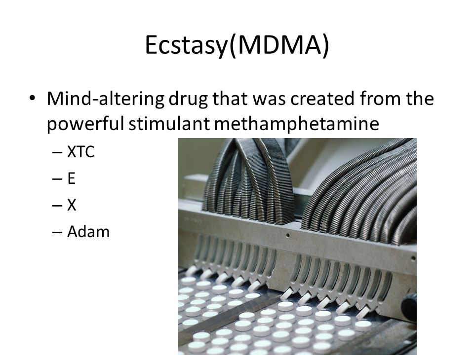 Ecstasy(MDMA) Mind-altering drug that was created from the powerful stimulant methamphetamine. XTC.