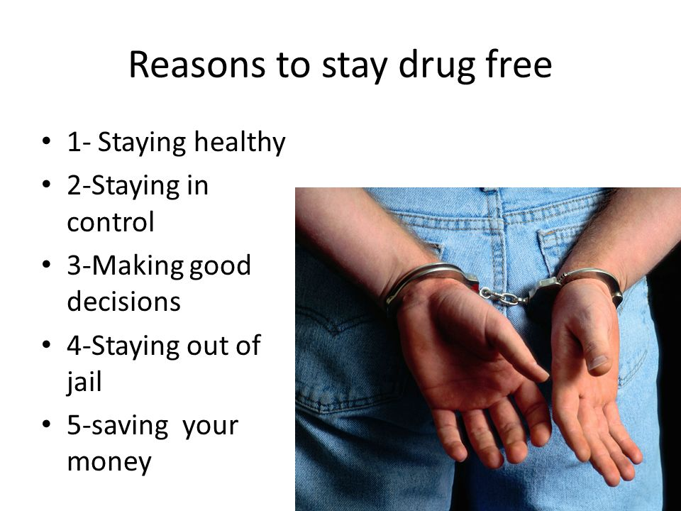 Reasons to stay drug free