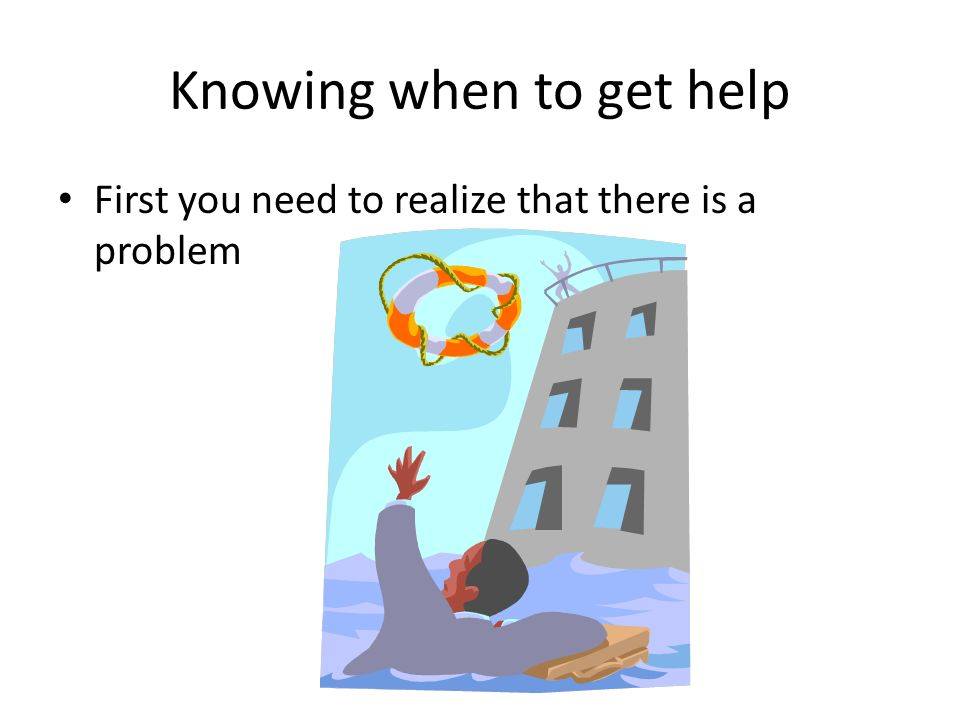 Knowing when to get help