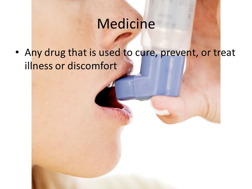 Medicine Any drug that is used to cure, prevent, or treat illness or discomfort