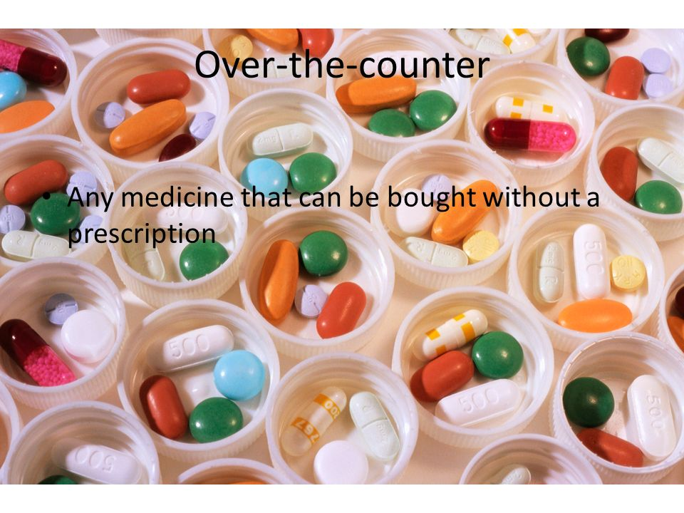 Over-the-counter Any medicine that can be bought without a prescription