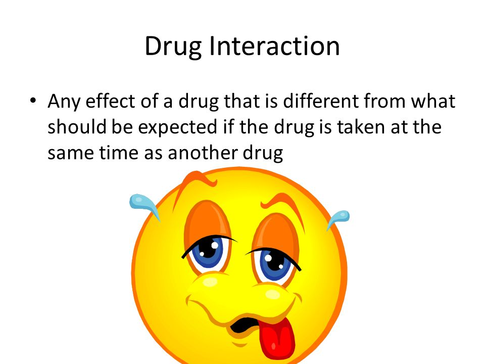 Drug Interaction Any effect of a drug that is different from what should be expected if the drug is taken at the same time as another drug.