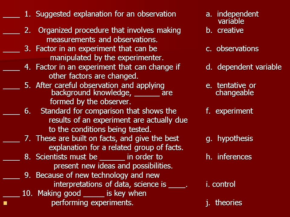 ____ 1. Suggested explanation for an observation. a. independent