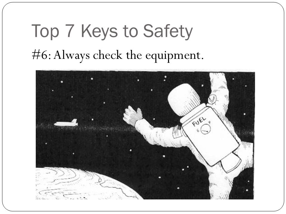 Top 7 Keys to Safety #6: Always check the equipment.