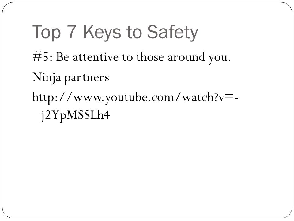 Top 7 Keys to Safety #5: Be attentive to those around you.