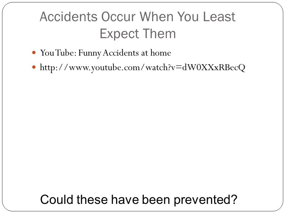 Accidents Occur When You Least Expect Them