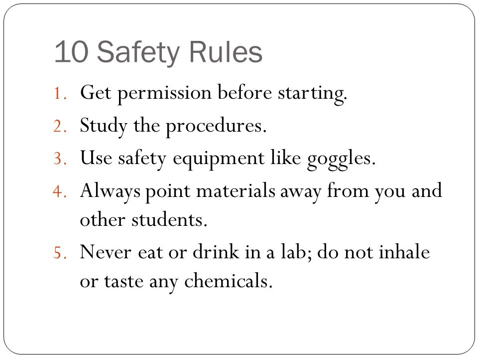 10 Safety Rules Get permission before starting. Study the procedures.