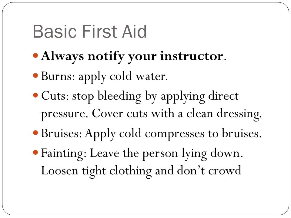 Basic First Aid Always notify your instructor.