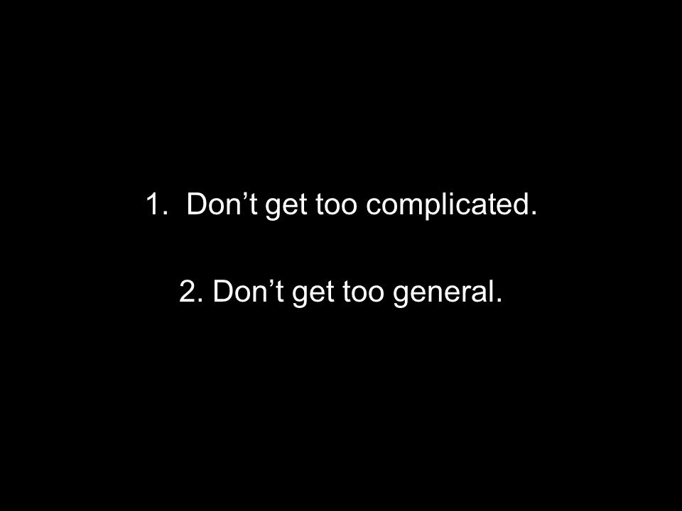 1. Don't get too complicated.