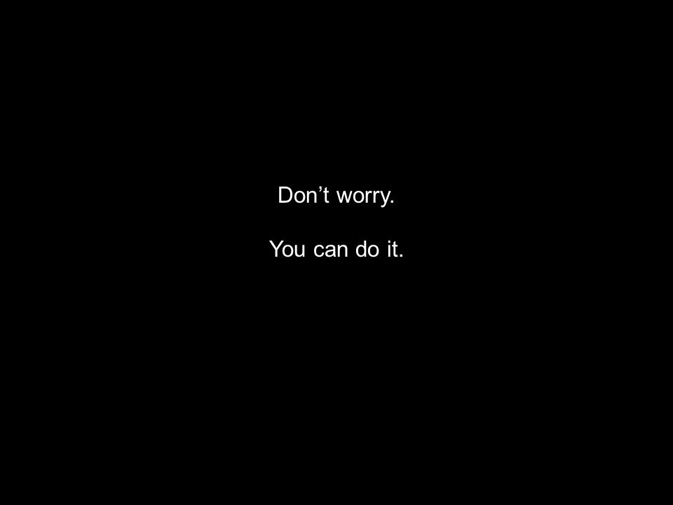 Don't worry. You can do it.