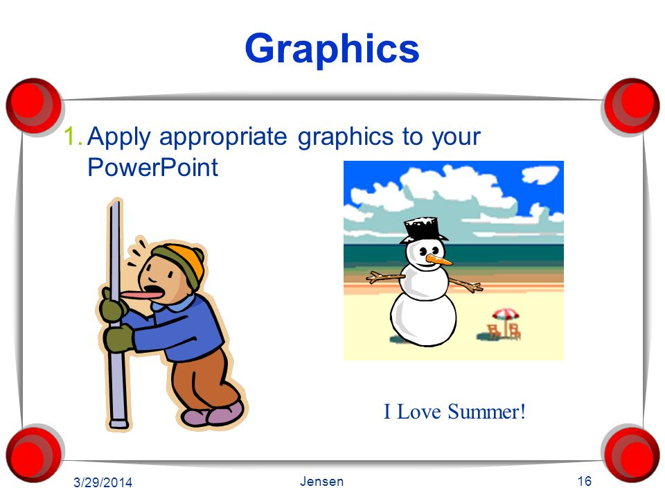 Graphics Apply appropriate graphics to your PowerPoint I Love Summer!