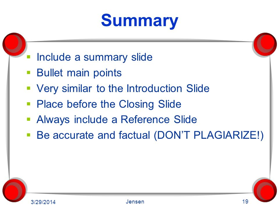 Summary Include a summary slide Bullet main points