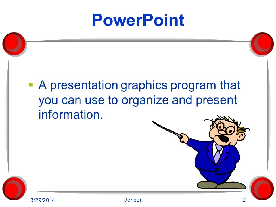 PowerPoint A presentation graphics program that you can use to organize and present information. 3/28/2017.