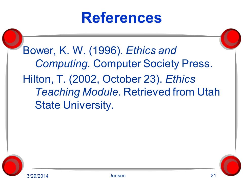 References Bower, K. W. (1996). Ethics and Computing. Computer Society Press.