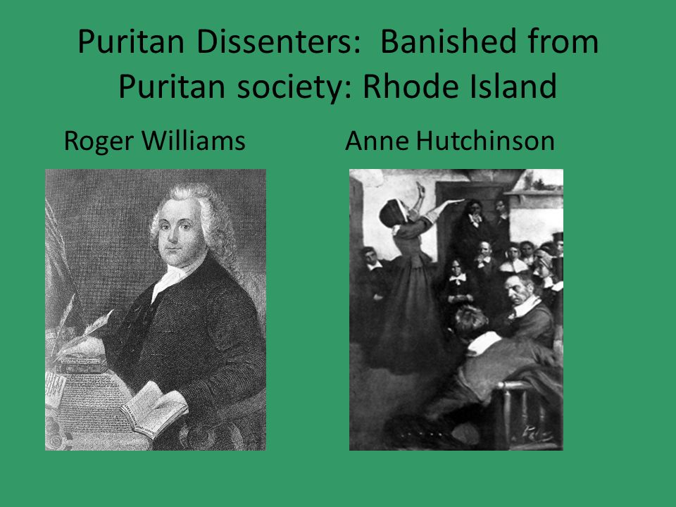 Puritan Dissenters: Banished from Puritan society: Rhode Island