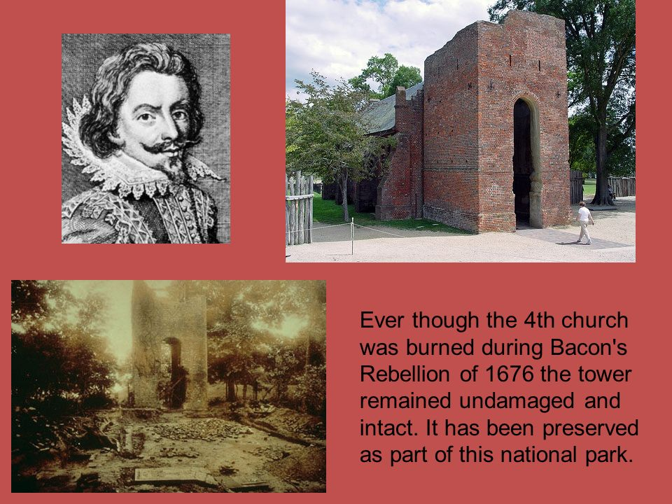 Ever though the 4th church was burned during Bacon s Rebellion of 1676 the tower remained undamaged and intact.