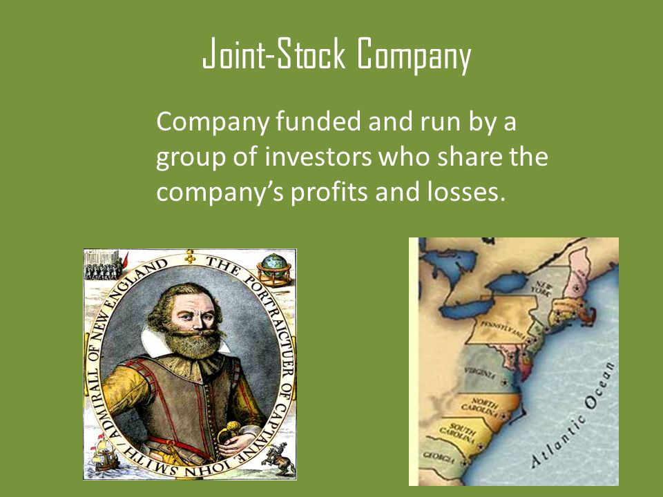 Joint-Stock Company Company funded and run by a group of investors who share the company's profits and losses.