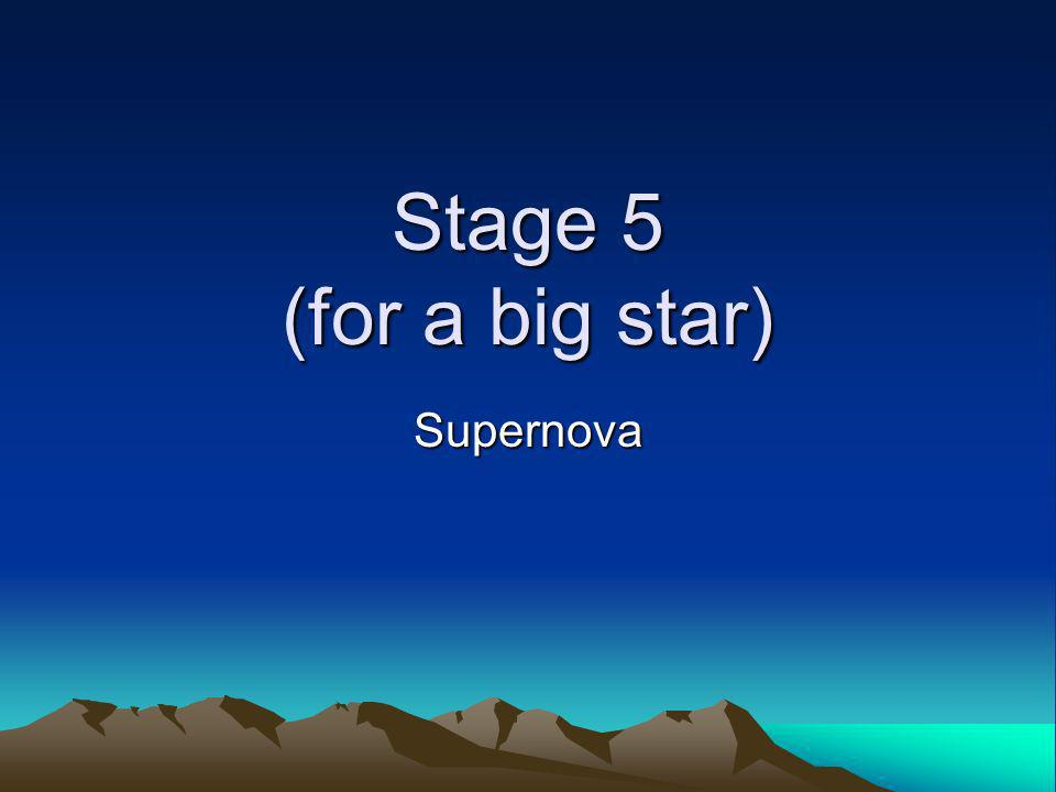 Stage 5 (for a big star) Supernova