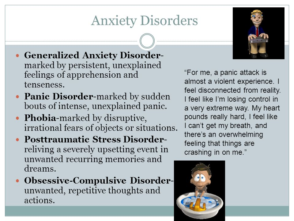 Anxiety Disorders Generalized Anxiety Disorder-marked by persistent, unexplained feelings of apprehension and tenseness.