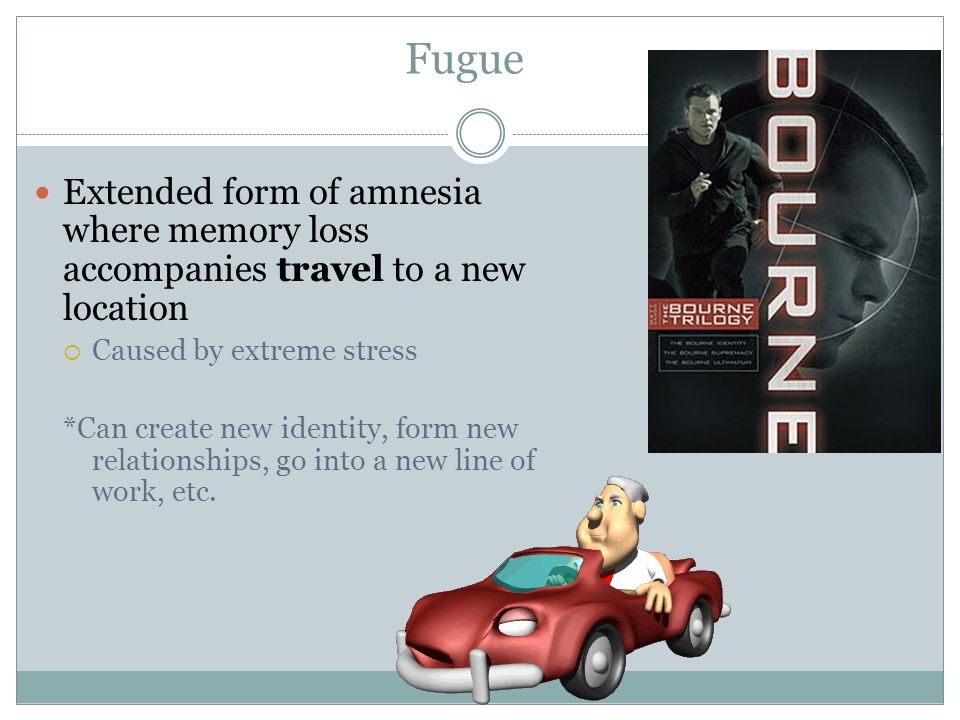 Fugue Extended form of amnesia where memory loss accompanies travel to a new location. Caused by extreme stress.