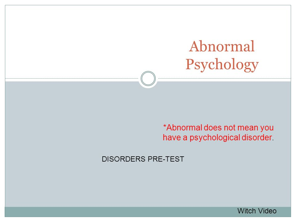 *Abnormal does not mean you have a psychological disorder.