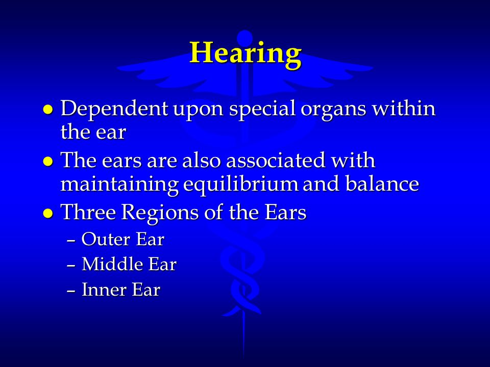 Hearing Dependent upon special organs within the ear