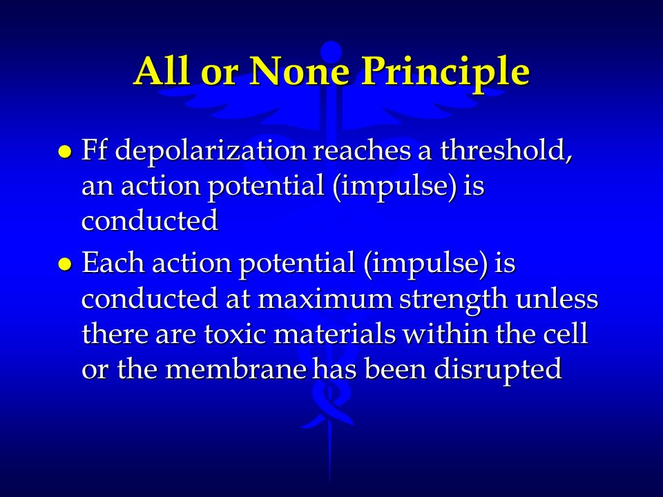 All or None Principle Ff depolarization reaches a threshold, an action potential (impulse) is conducted.