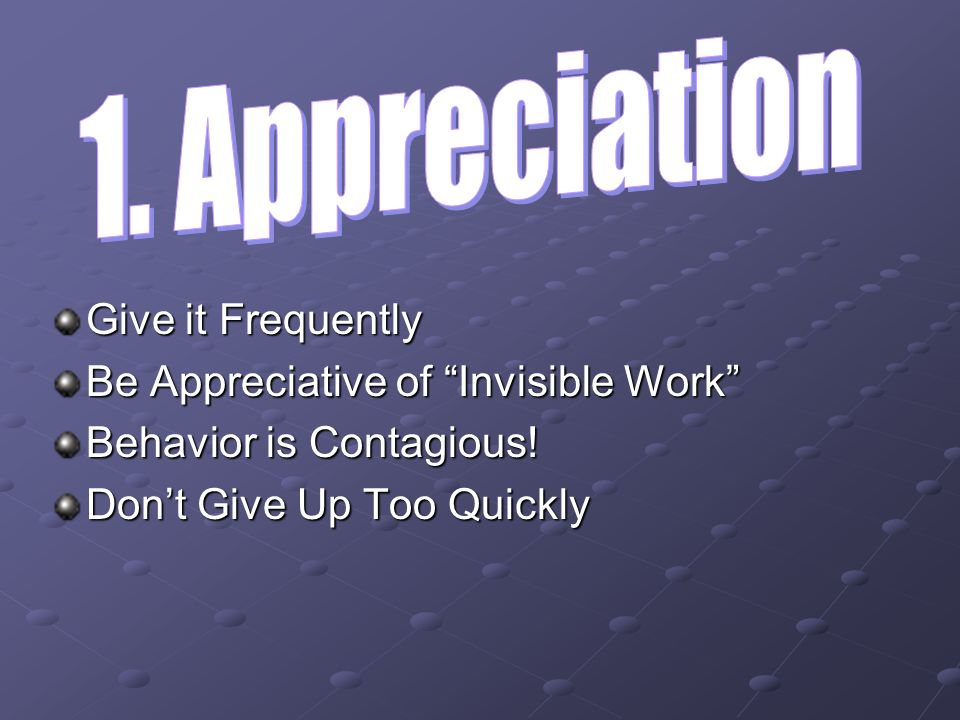 1. Appreciation Give it Frequently Be Appreciative of Invisible Work