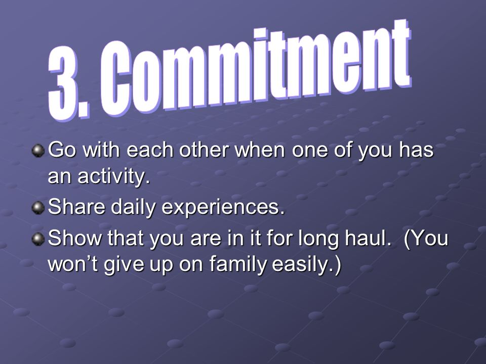 3. Commitment Go with each other when one of you has an activity.