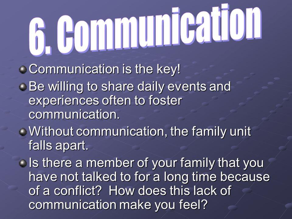 6. Communication Communication is the key!