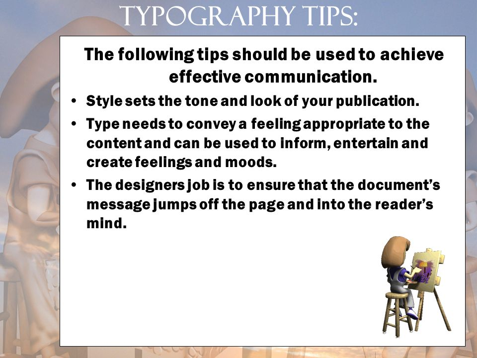 The following tips should be used to achieve effective communication.