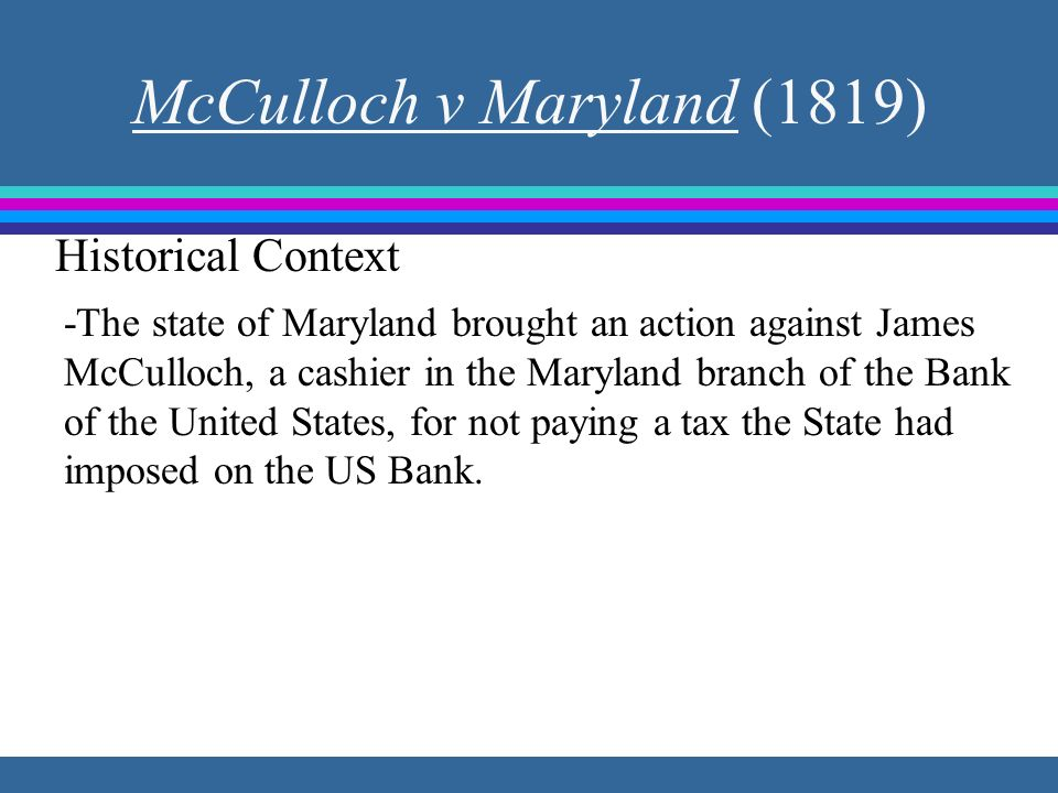 mcculoh v maryland The us supreme court case mcculloch v maryland was decided on march 6, 1819 it was a landmark decision in the contest between federal authority and states' rights.