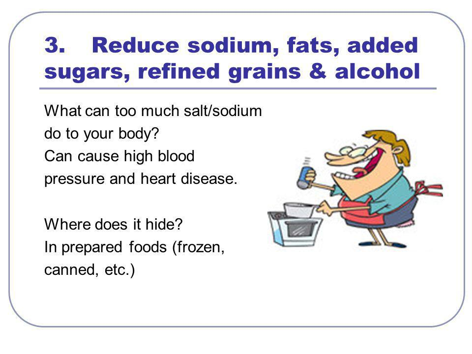 3. Reduce sodium, fats, added sugars, refined grains & alcohol