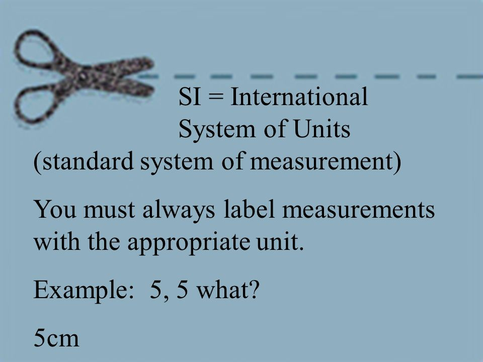 SI = International System of Units (standard system of measurement)