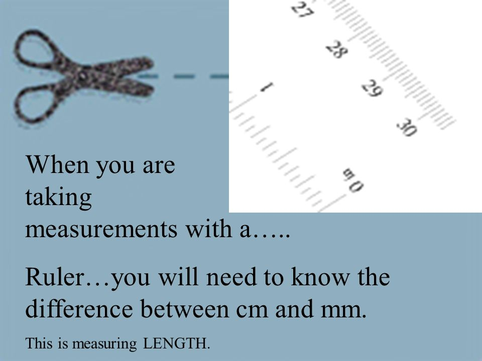 When you are taking measurements with a…..