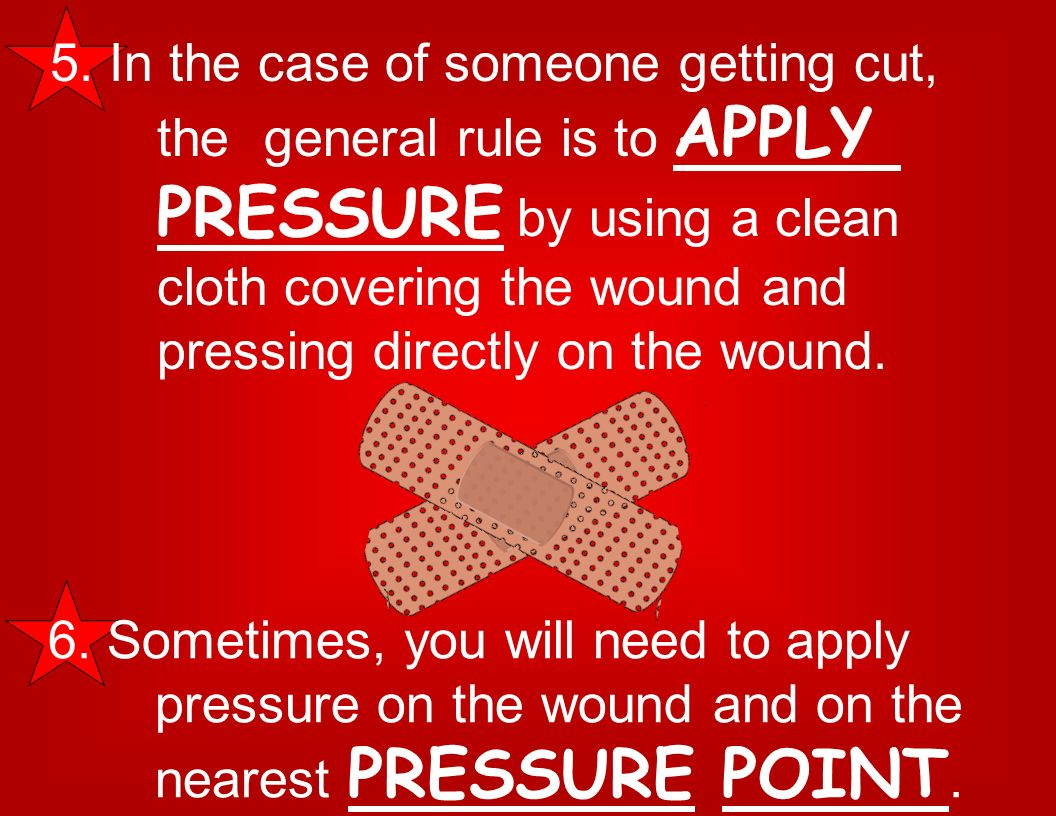 5. In the case of someone getting cut,. the. general rule is to APPLY