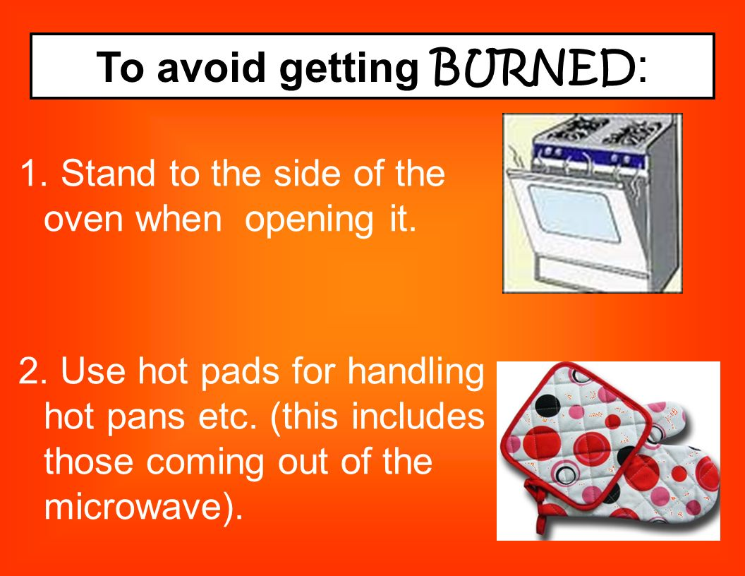 To avoid getting BURNED:
