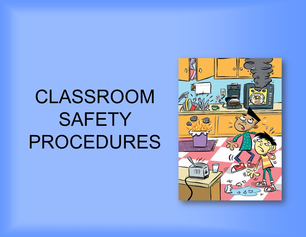 CLASSROOM SAFETY PROCEDURES