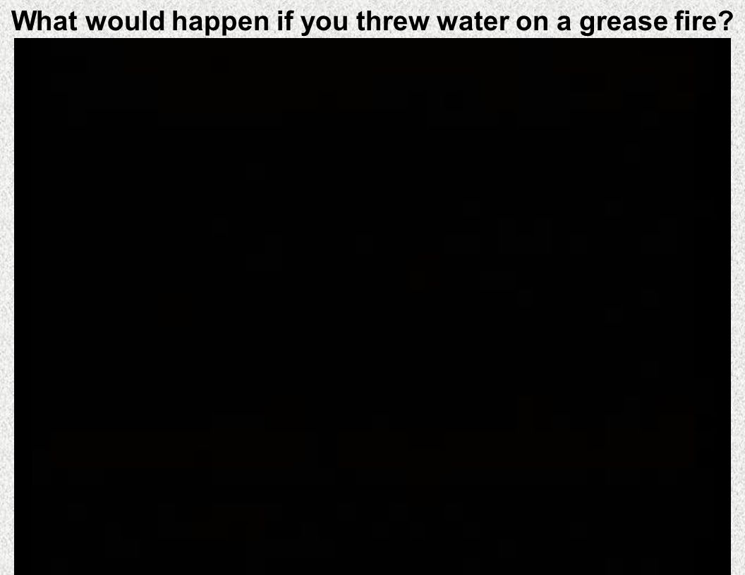 What would happen if you threw water on a grease fire