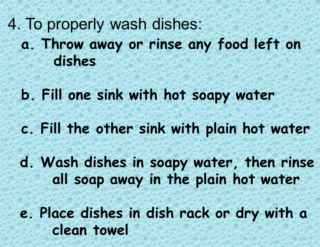 4. To properly wash dishes: